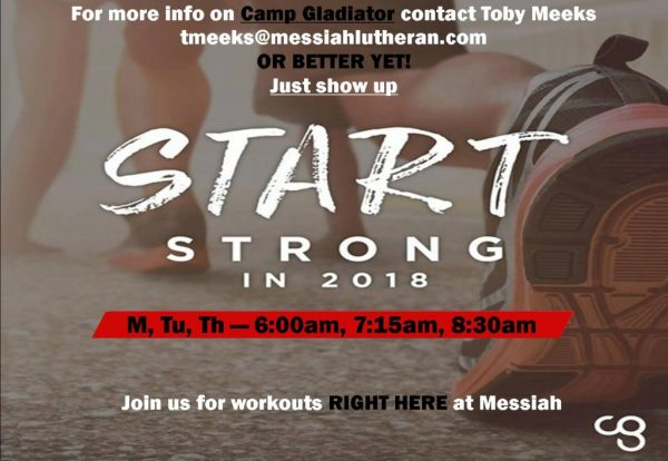 """Messiah Lutheran Sports and Recreation poster with crouched and ready runner in the background. Poster reads """"For more info on Camp Gladiator, contact Toby Meeks tmeeks@messiahlutheran.com OR BETTER YET Just show up. Start Strong in 2018. M, Tu, Th – 6:00am, 7:15am, 8:30am Join us for workouts RIGHT HERE at Messiah """""""